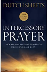 Intercessory Prayer: How God Can Use Your Prayers to Move Heaven and Earth Kindle Edition