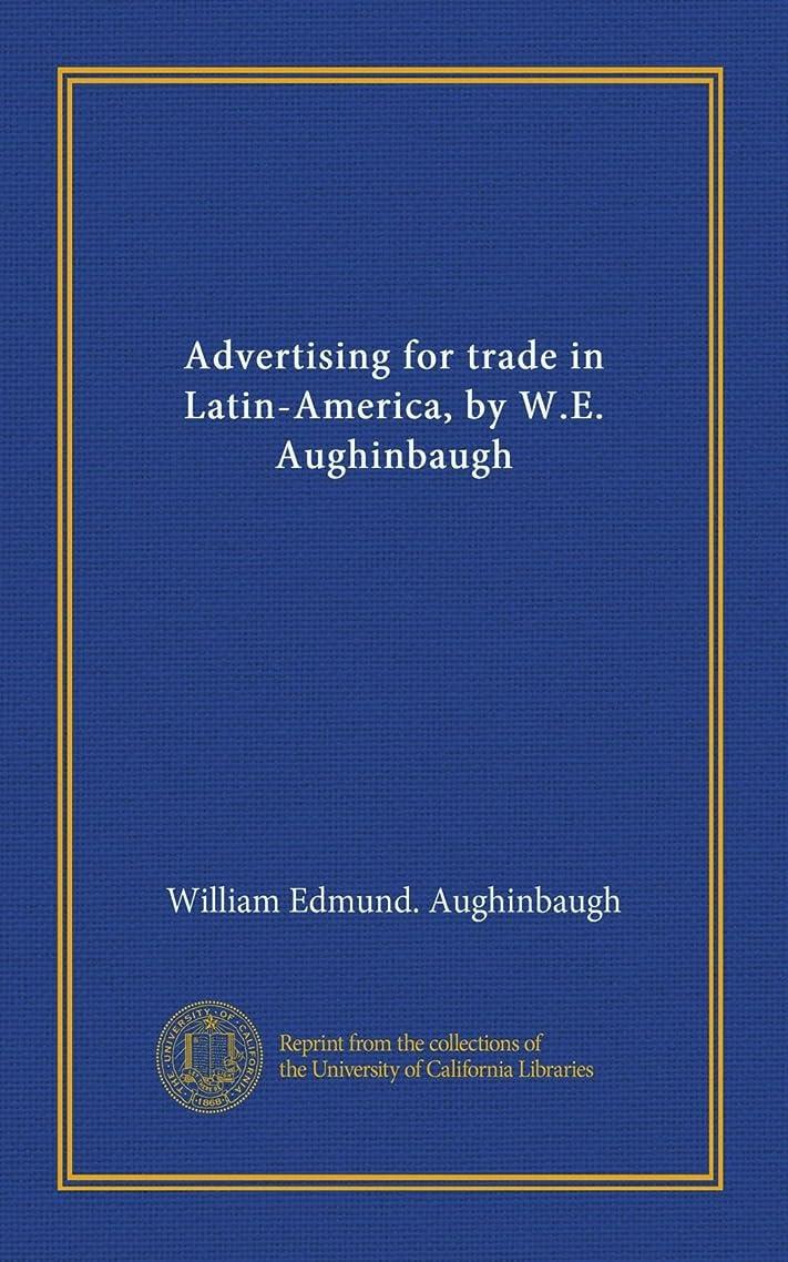 剥ぎ取る旋律的放棄Advertising for trade in Latin-America, by W.E. Aughinbaugh