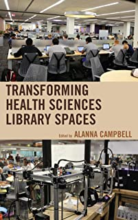 Transforming Health Sciences Library Spaces (Medical Library Association Books Series)