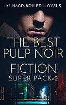 The Best Pulp Noir Fiction Super Pack 2: 25 Hard-Boiled Novels