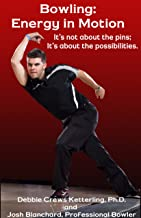 Bowling: Energy in Motion: It's not about the pins; It's about the possibilities.