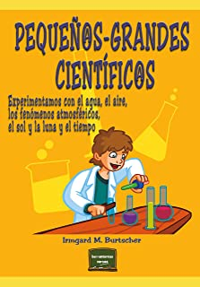 Pequeños-grandes científicos: Experimentos con el agua, el aire, los fenómenos atmosféricos, el sol y la luna y el tiempo (Herramientas nº 19)