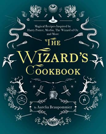 The Wizards Cookbook: Magical Recipes Inspired by Harry Potter, Merlin, the Wizard of Oz, and More