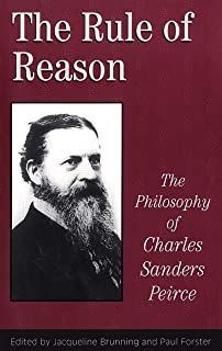 The Rule of Reason: The Philosophy of Charles Sanders Peirce