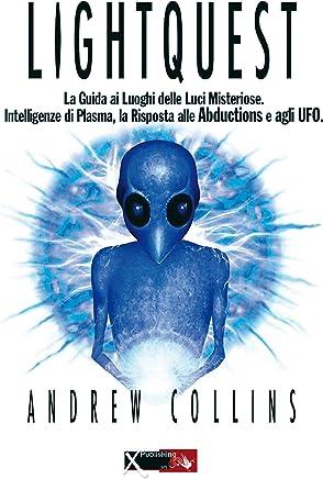 Lightquest: La guida ai Luoghi delle Luci Misteriose, Intelligenze di Plasma, la Risposta alle Abductions e agli UFO
