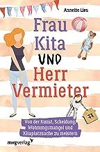 Frau Kita und Herr Vermieter: Über die Kunst, Scheidung, Wohnungsmangel und Kitaplatzsuche zu meistern (German Edition)