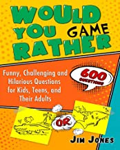 Would You Rather Game: 600 Funny, Challenging and Hilarious Questions for Kids, Teens, and their Adults (English Edition)
