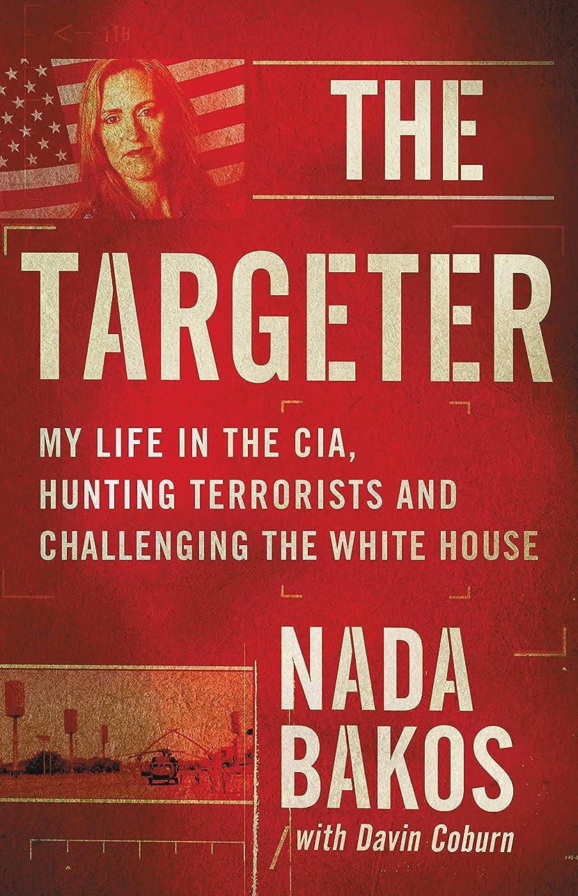 穀物アルバニー命令的The Targeter: My Life in the CIA, Hunting Terrorists and Challenging the White House (English Edition)