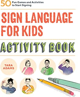 Sign Language for Kids Activity Book: 50 Fun Games and Activities to Start Signing