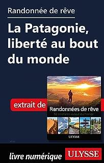 Randonnée de rêve - La Patagonie, liberté au bout du monde (French Edition)