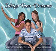 Indigo Teen Dreams: 2 CD Set Designed to Decrease Stress, Anger, Anxiety while Increasing Self-Esteem and Self-Awareness (Indigo Dreams)