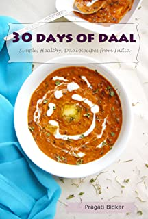 30 Days of Daal - Simple, Healthy Daal Recipes from India (Curry Dinner Recipes Book 1)