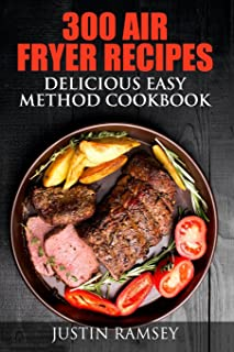 300 Air Fryer Recipes: Delicious Easy Method Cookbook