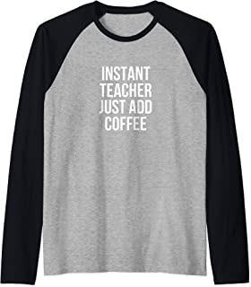 Instant Teacher Just Add Coffee Raglan Baseball Tee
