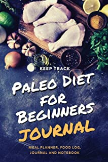Keep Track Paleo Diet for Beginners Journal Meal Planner, Food Log, Journal and Notebook: Paleo Diet Food Diary Weight Los...