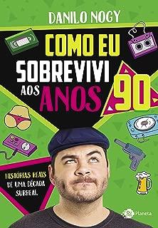 Como eu sobrevivi aos anos 90: Histórias reais de uma década surreal (Portuguese Edition)
