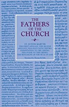The First Apology, The Second Apology, Dialogue with Trypho, Exhortation to the Greeks, Discourse to the Greeks, The Monarchy of the Rule of God (Fathers of the Church Patristic Series)