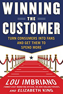 Winning the Customer: Turn Consumers into Fans and Get Them to Spend More (English Edition)