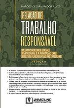 Relação de Trabalho Responsável: Responsabilidade Social Empresarial e a Afirmação dos Direitos Fundamentais no Trabalho
