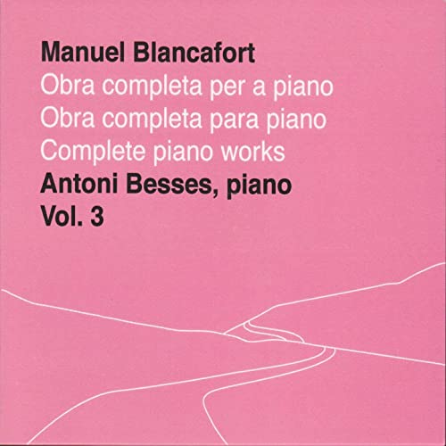 Manuel Blancafort, obra completa per a piano, vol. 3 / complete piano works