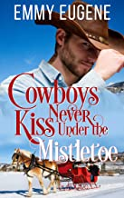 Cowboys Never Kiss Under the Mistletoe: A Johnson Brothers Novel (Chestnut Ranch Cowboy Billionaire Romance Book 2)
