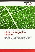 Ixbut, lactogénico natural: Endémico de Guatemala, utilizado por los mayas desde el inicio de su civilización (Spanish Edition)