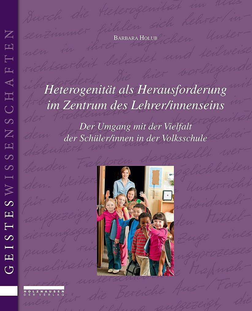 からに変化する電気化合物Heterogenit?t als Herausforderung im Zentrum des LehrerInnenseins. Der Umgang mit der Vielfalt der SchülerInnen in der Volksschule. (German Edition)
