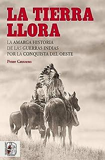 La tierra llora: La amarga historia de las Guerras Indias por la Conquista del Oeste (Otros Títulos nº 5)