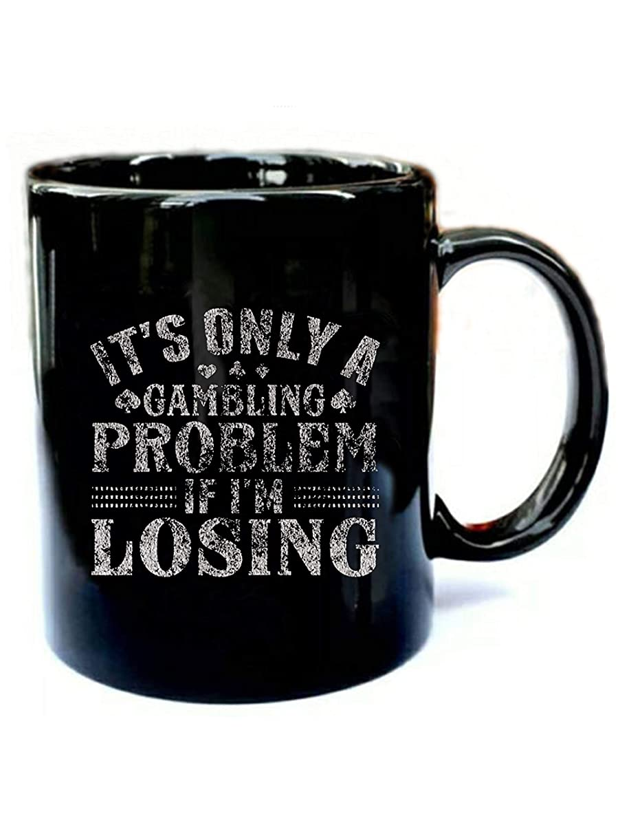 Only A Gambling Problem If Losing - Funny Gift Black 11oz Ceramic Coffee Mug