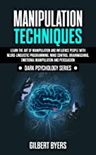 Manipulation Techniques: Learn The Art of Manipulation and Influence People with Neuro-Linguistic Programming, Mind Control, Brainwashing, Emotional Manipulation ... -Dark Psychology Series (English Edition)