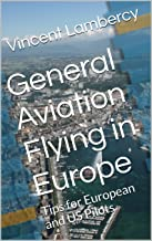 General Aviation Flying in Europe: Tips for European and US Pilots (English Edition)