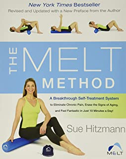 The MELT Method: A Breakthrough Self-Treatment System to Eliminate Chronic Pain, Erase the Signs of Aging, and Feel Fantas...