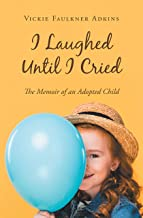 I Laughed Until I Cried: The Memoir of an Adopted Child