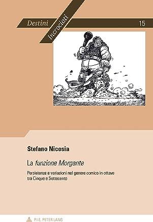 La «funzione Morgante»: Persistenze e variazioni nel genere comico in ottave tra Cinque e Settecento (Destini incrociati / Destins croisés Vol. 15)