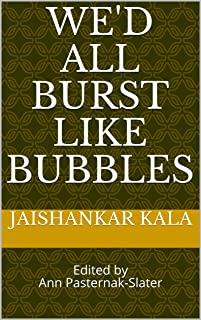We'd All Burst Like Bubbles: Edited by Ann Pasternak-Slater (English Edition)