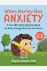 When Harley Has Anxiety: A Fun CBT Skills Activity Book to Help Manage Worries and Fears (For Kids 5-9) Paperback