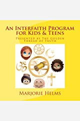 An Interfaith Program for Kids & Teens: 12 months of lessons for Home Church and Youth Ministry (The Golden Thread of Truth Book 1) Kindle Edition