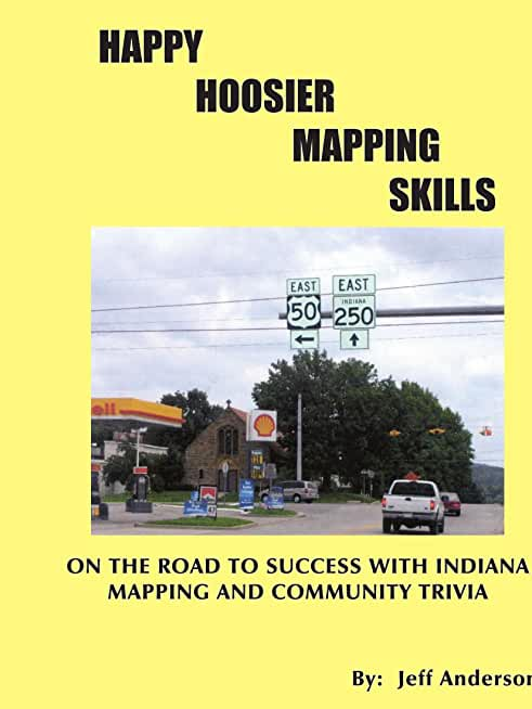 Happy Hoosier Mapping Skills: On the Road to Success with Indiana Mapping and Community Trivia