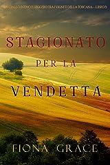 Stagionato per la vendetta (Un Giallo Intimo tra i Vigneti della Toscana—Libro 5) Formato Kindle