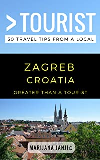 Greater Than a Tourist – Zagreb Croatia: 50 Travel Tips from a Local