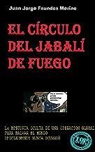 El Círculo del Jabalí de Fuego: La historia oculta de una operación global para salvar el mundo (oficialmente nunca ocurrió) (Aventuras de Jota Jones nº 1) (Spanish Edition)
