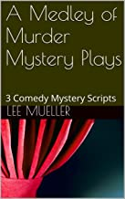 A Medley of Murder Mystery Plays: 3 Comedy Mystery Scripts (Play Dead Murder Mystery Plays Book 1)