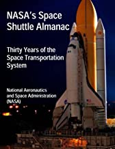 NASA's Space Shuttle Almanac: Thirty Years of the Space Transportation System (English Edition)