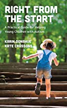 Right from the Start: A Practical Guide for Helping Young Children with Autism