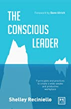 The Conscious Leader: 9 Principles and Practices to Create a Wide-awake and Productive Workplace