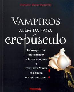 Vampiros Além da Saga Crepúsculo: Tudo O Que Você Precisa Saber Sobre Os Vampiros E Stephenie Meyer Não Contou Em Seus Rom...