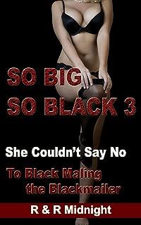 So Big So Black 3: She Couldn't Say No to Black Maling the Blackmailer (So Big So Black: She Couldn't Say No)
