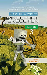 Diary of a Wimpy Minecraft Skeleton Book 3: Arthur the Wimpy Skeleton; unofficial Minecraft books for kids