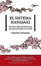 El Sistema Hanasaki: Los 9 pilares de Japón para una vida centenaria con sentido (Naturaleza, Paz interior, Salud, Actitud, Minimalismo, Kaizen, Ikigai, Relaciones y Principios)