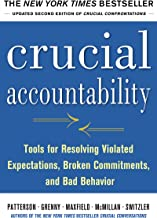 Crucial Accountability: Tools for Resolving Violated Expectations, Broken Commitments, and Bad Behavior, Second Edition: -
